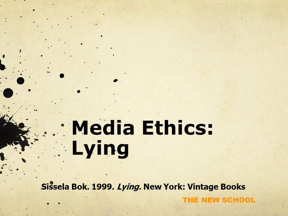 THE NEW SCHOOL Media Ethics: Lying Sissela Bok. 1999. Lying. New York: Vintage Books