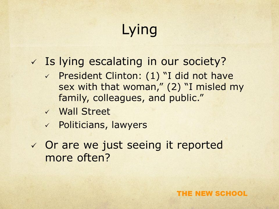 THE NEW SCHOOL Lying Is lying escalating in our society.