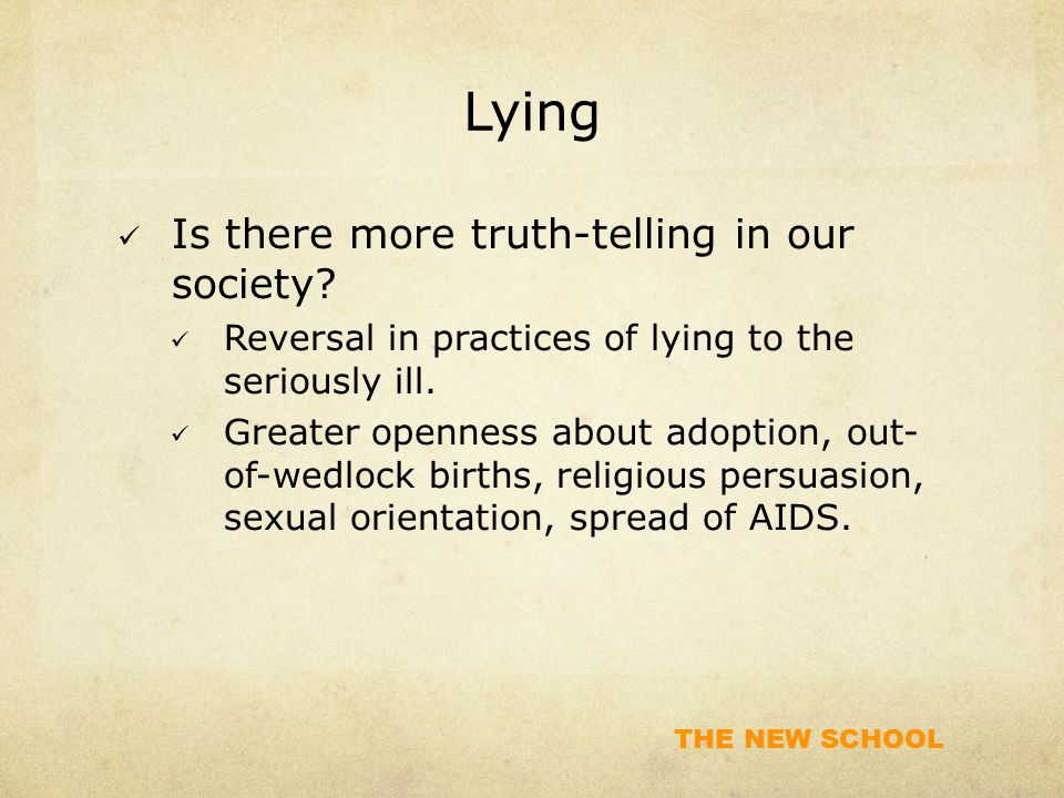 THE NEW SCHOOL Lying Is there more truth-telling in our society.
