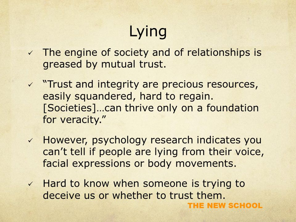 THE NEW SCHOOL Lying The engine of society and of relationships is greased by mutual trust.