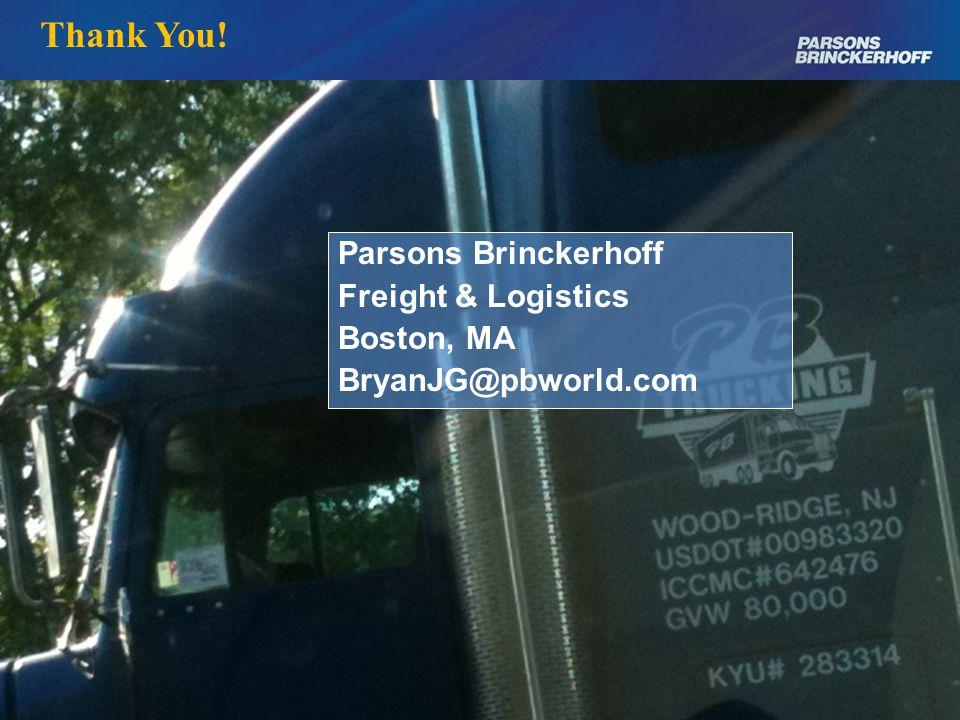 Thank You! Parsons Brinckerhoff Freight & Logistics Boston, MA BryanJG@pbworld.com