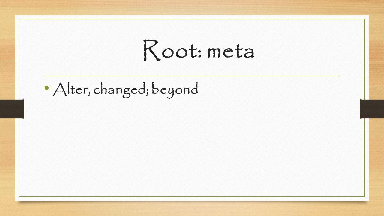 Root: meta Alter, changed; beyond