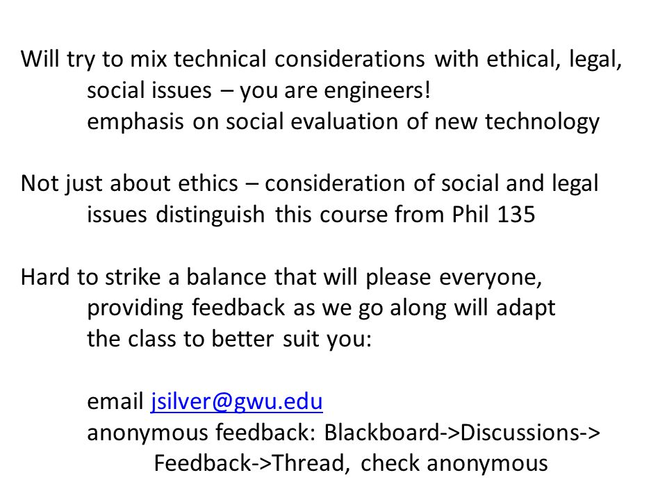 Will try to mix technical considerations with ethical, legal, social issues – you are engineers.