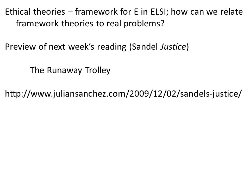 Ethical theories – framework for E in ELSI; how can we relate framework theories to real problems.