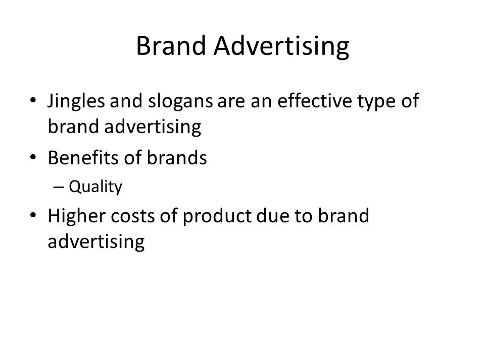 Brand Advertising Jingles and slogans are an effective type of brand advertising Benefits of brands – Quality Higher costs of product due to brand advertising