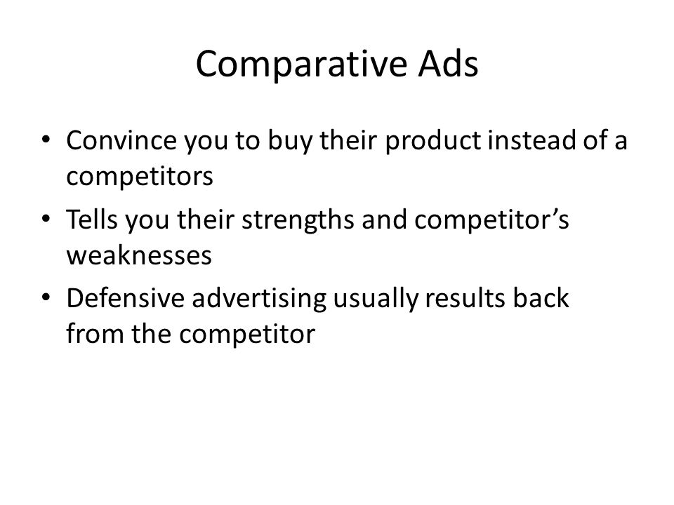 Comparative Ads Convince you to buy their product instead of a competitors Tells you their strengths and competitor's weaknesses Defensive advertising usually results back from the competitor