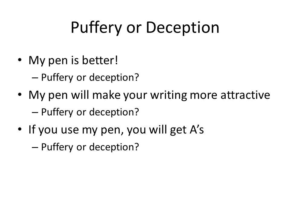 Puffery or Deception My pen is better.– Puffery or deception.