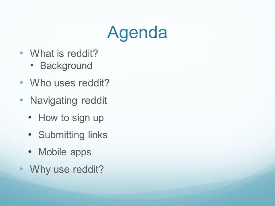 Agenda What is reddit. Background Who uses reddit.