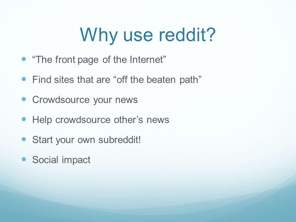 Why use reddit.