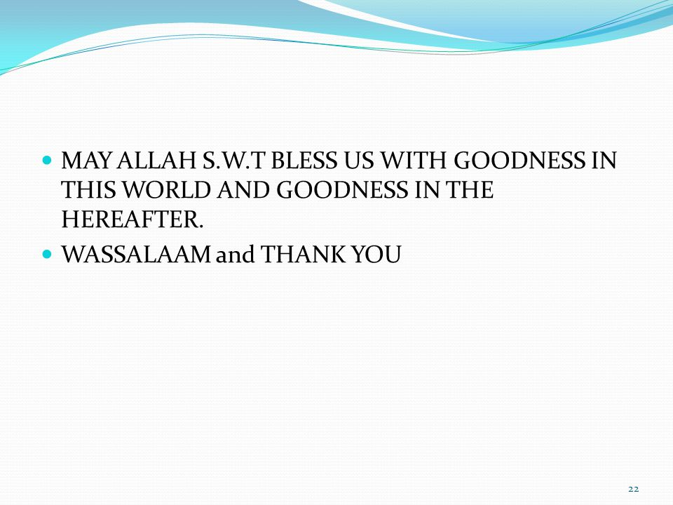 MAY ALLAH S.W.T BLESS US WITH GOODNESS IN THIS WORLD AND GOODNESS IN THE HEREAFTER.