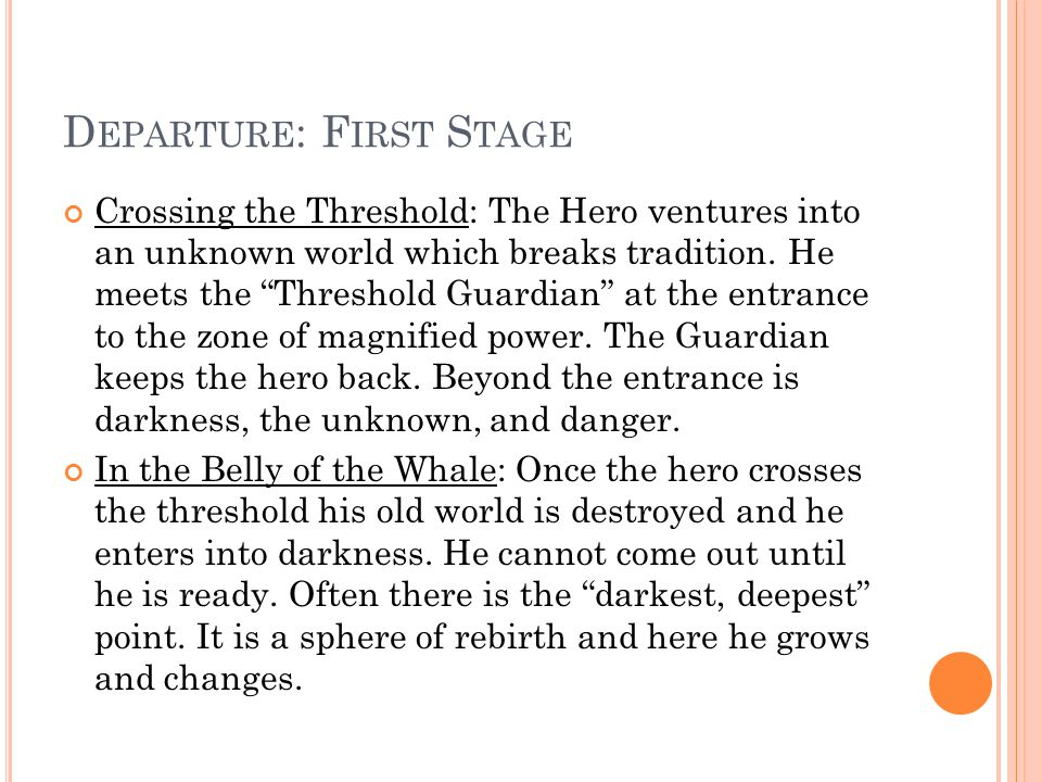 D EPARTURE : F IRST S TAGE Crossing the Threshold: The Hero ventures into an unknown world which breaks tradition.