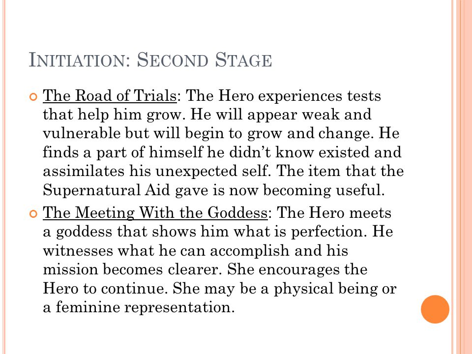 I NITIATION : S ECOND S TAGE The Road of Trials: The Hero experiences tests that help him grow.