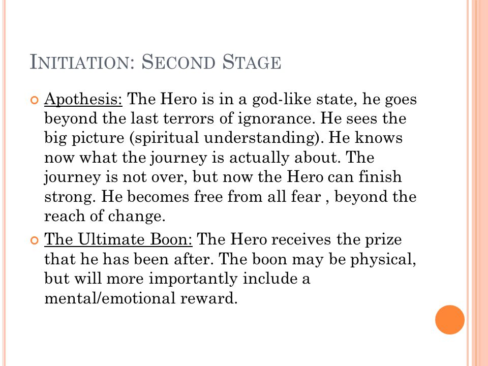 I NITIATION : S ECOND S TAGE Apothesis: The Hero is in a god-like state, he goes beyond the last terrors of ignorance.