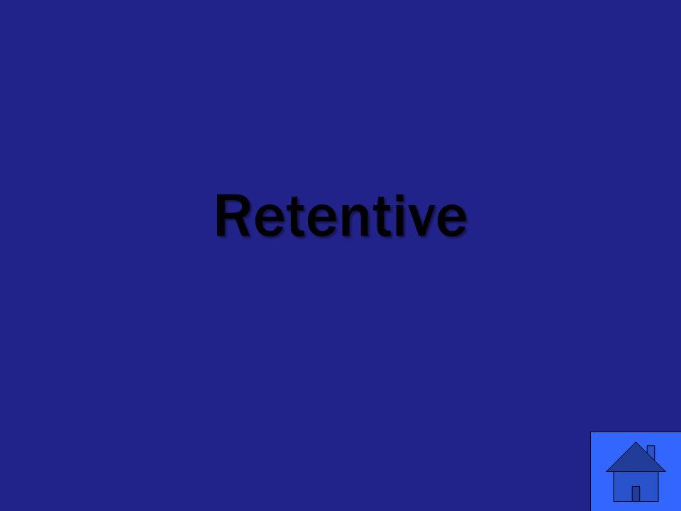 Retentive