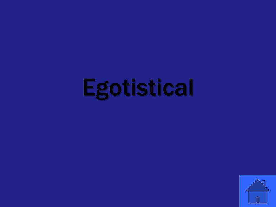 Egotistical