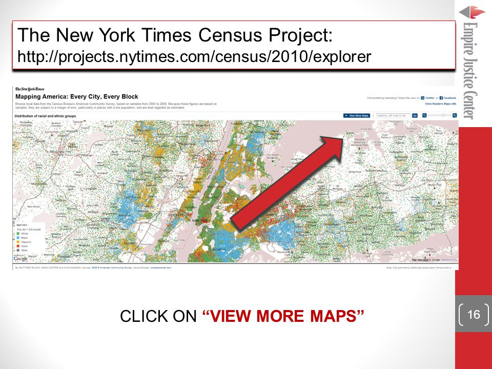 The New York Times Census Project: http://projects.nytimes.com/census/2010/explorer The New York Times Census Project: http://projects.nytimes.com/census/2010/explorer CLICK ON VIEW MORE MAPS 16