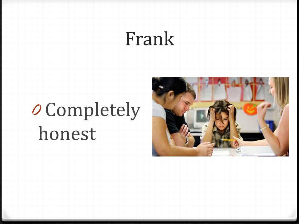 Frank 0 Completely honest