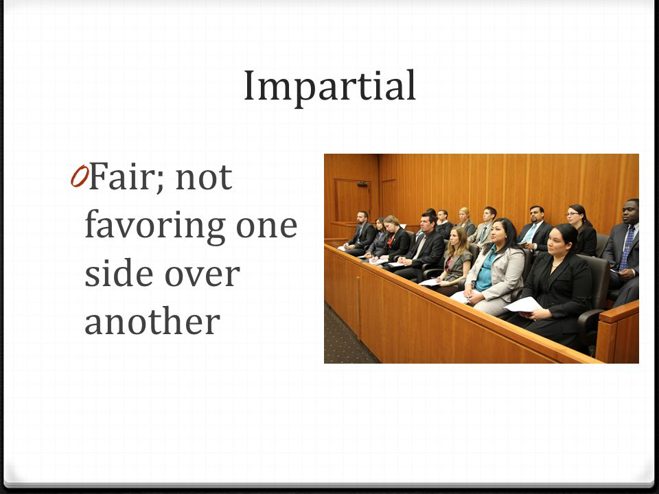 Impartial 0 Fair; not favoring one side over another