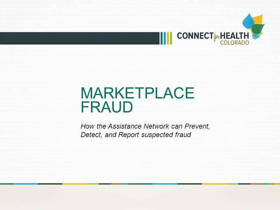 MARKETPLACE FRAUD How the Assistance Network can Prevent, Detect, and Report suspected fraud