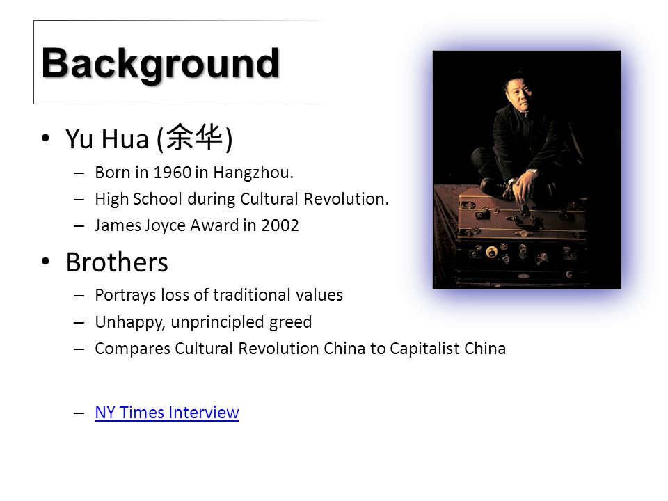 Background Yu Hua ( 余华 ) – Born in 1960 in Hangzhou.