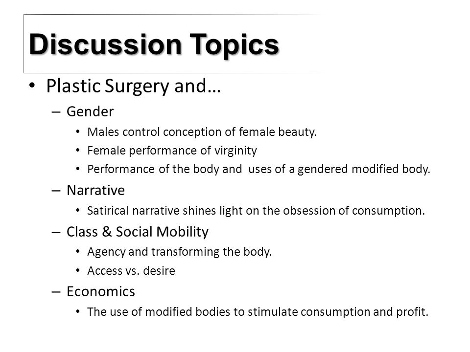 Discussion Topics Plastic Surgery and… – Gender Males control conception of female beauty.