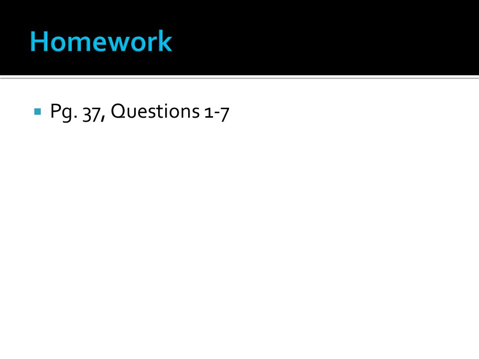  Pg. 37, Questions 1-7