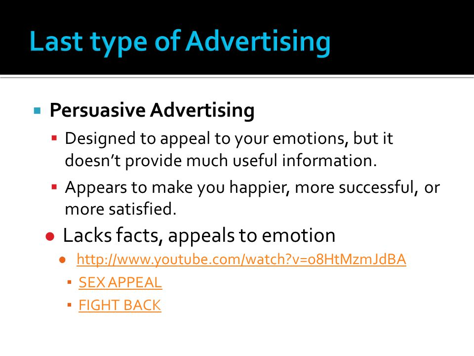  Persuasive Advertising  Designed to appeal to your emotions, but it doesn't provide much useful information.