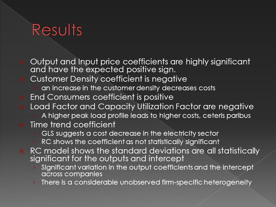  Output and Input price coefficients are highly significant and have the expected positive sign.