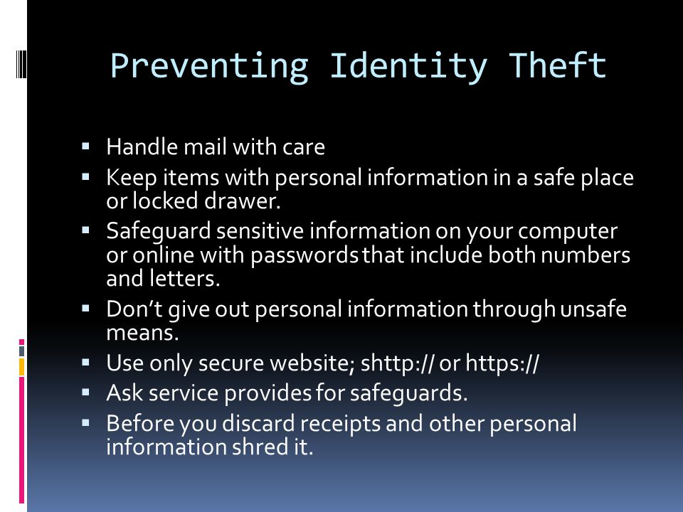 Preventing Identity Theft  Handle mail with care  Keep items with personal information in a safe place or locked drawer.