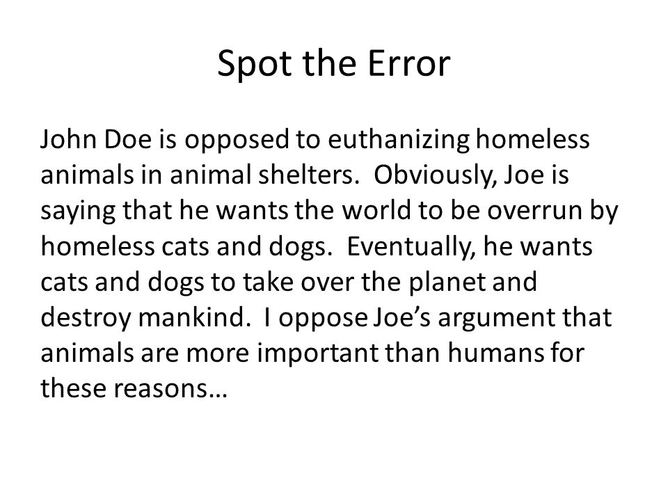 John Doe is opposed to euthanizing homeless animals in animal shelters. Obviously, Joe is saying that he wants the world to be overrun by homeless cat