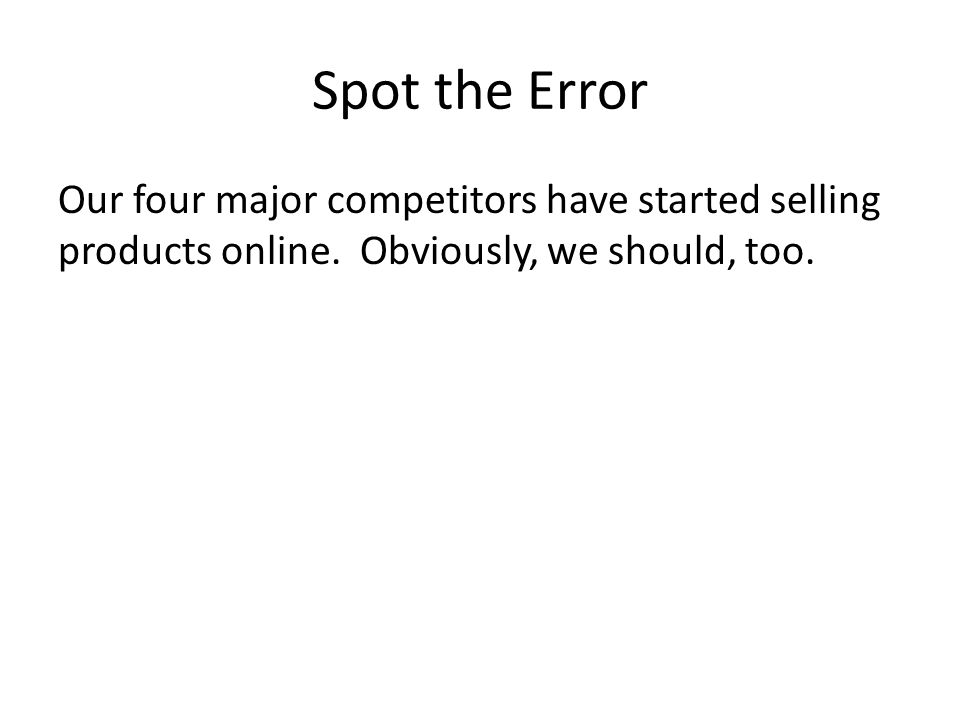 Spot the Error Our four major competitors have started selling products online. Obviously, we should, too.