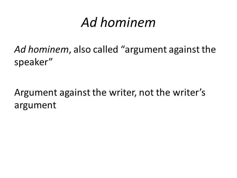 """Ad hominem Ad hominem, also called """"argument against the speaker"""" Argument against the writer, not the writer's argument"""