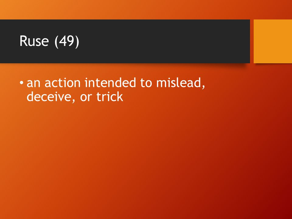 Ruse (49) an action intended to mislead, deceive, or trick