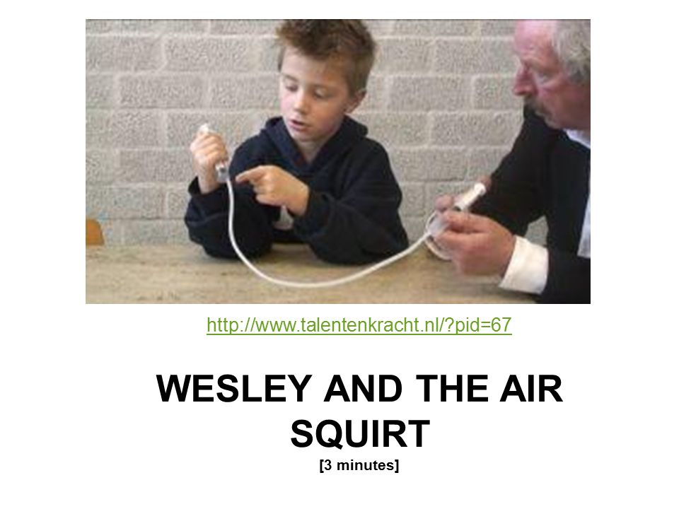 WESLEY AND THE AIR SQUIRT [3 minutes] http://www.talentenkracht.nl/ pid=67