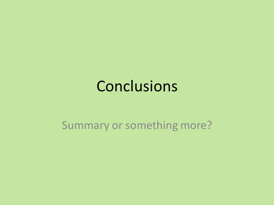Conclusions Summary or something more