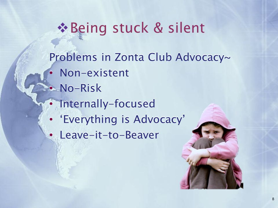Problems in Zonta Club Advocacy~ Non-existent No-Risk Internally-focused 'Everything is Advocacy' Leave-it-to-Beaver Problems in Zonta Club Advocacy~ Non-existent No-Risk Internally-focused 'Everything is Advocacy' Leave-it-to-Beaver 8