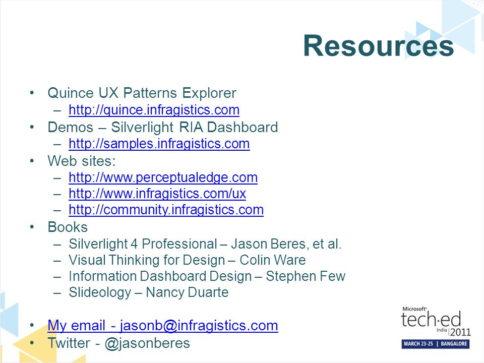 Resources Quince UX Patterns Explorer –http://quince.infragistics.comhttp://quince.infragistics.com Demos – Silverlight RIA Dashboard –http://samples.