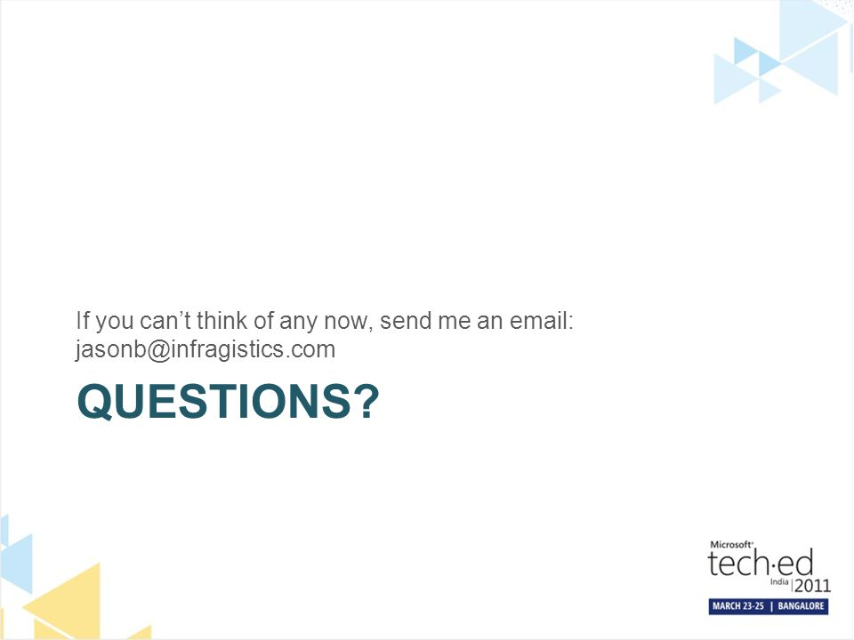 QUESTIONS? If you can't think of any now, send me an email: jasonb@infragistics.com