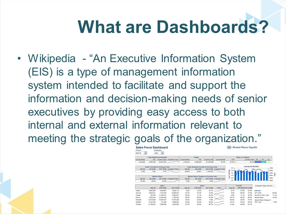 "What are Dashboards? Wikipedia - ""An Executive Information System (EIS) is a type of management information system intended to facilitate and support"