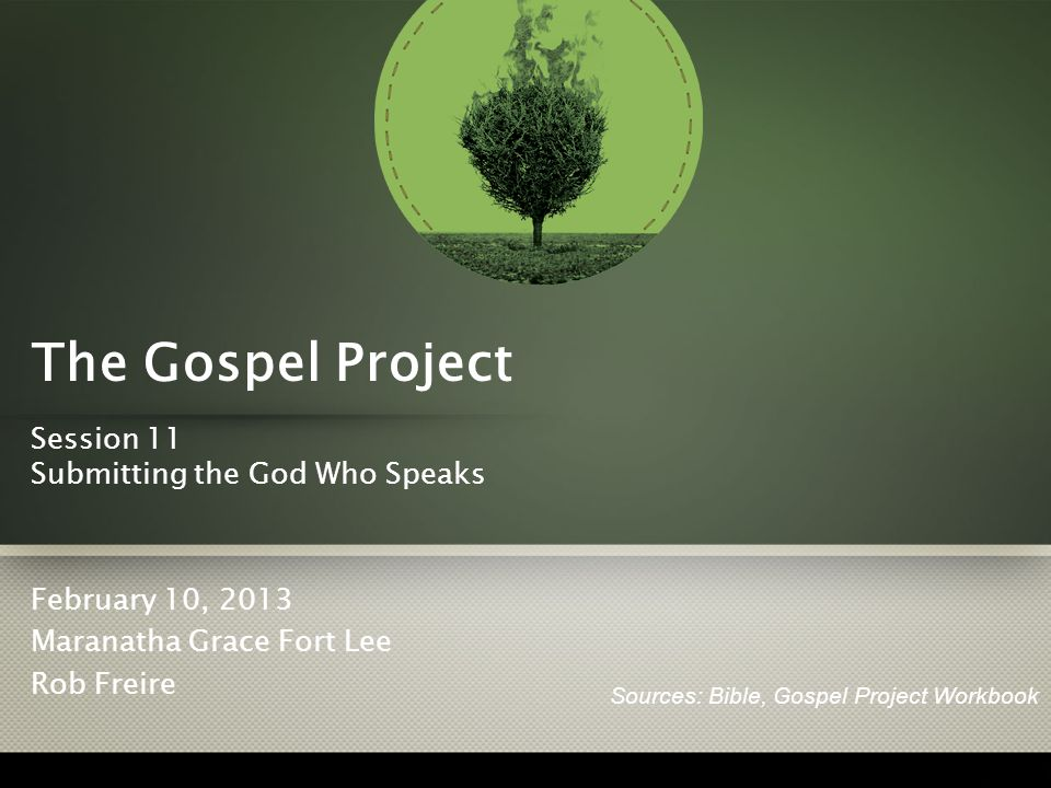 The Gospel Project Session 11 Submitting the God Who Speaks February 10, 2013 Maranatha Grace Fort Lee Rob Freire Sources: Bible, Gospel Project Workbook