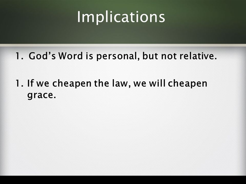 Implications 1.God's Word is personal, but not relative.
