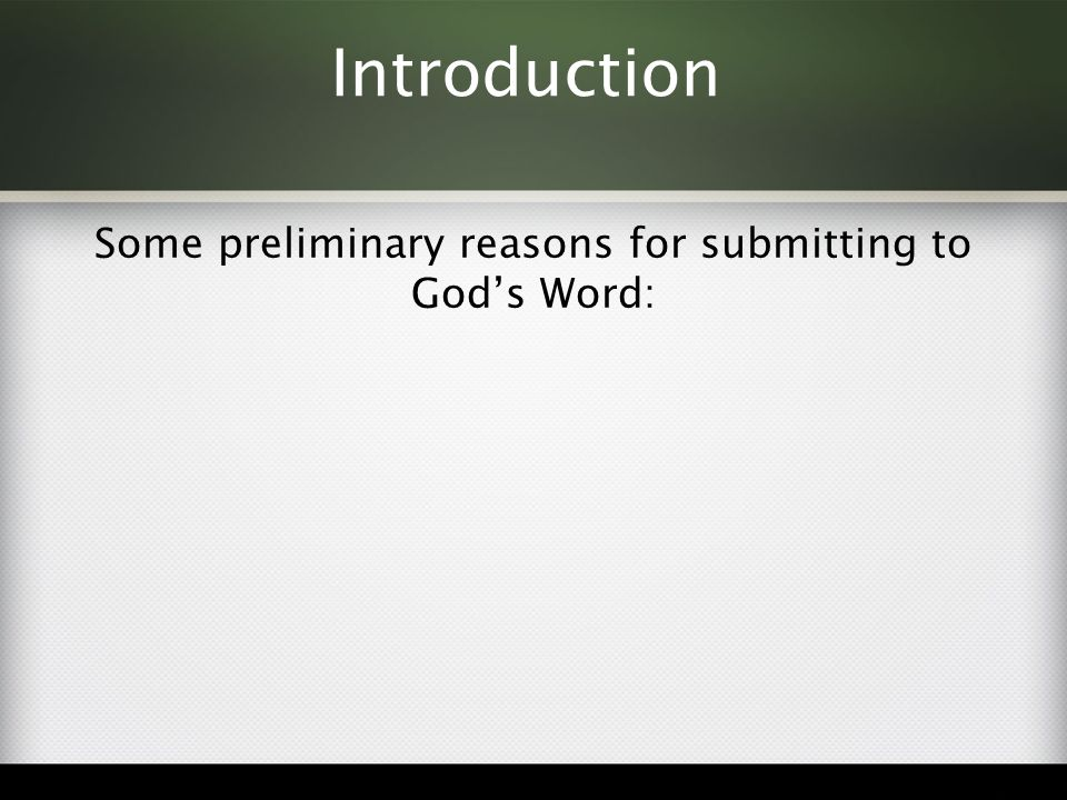 Introduction Some preliminary reasons for submitting to God's Word: