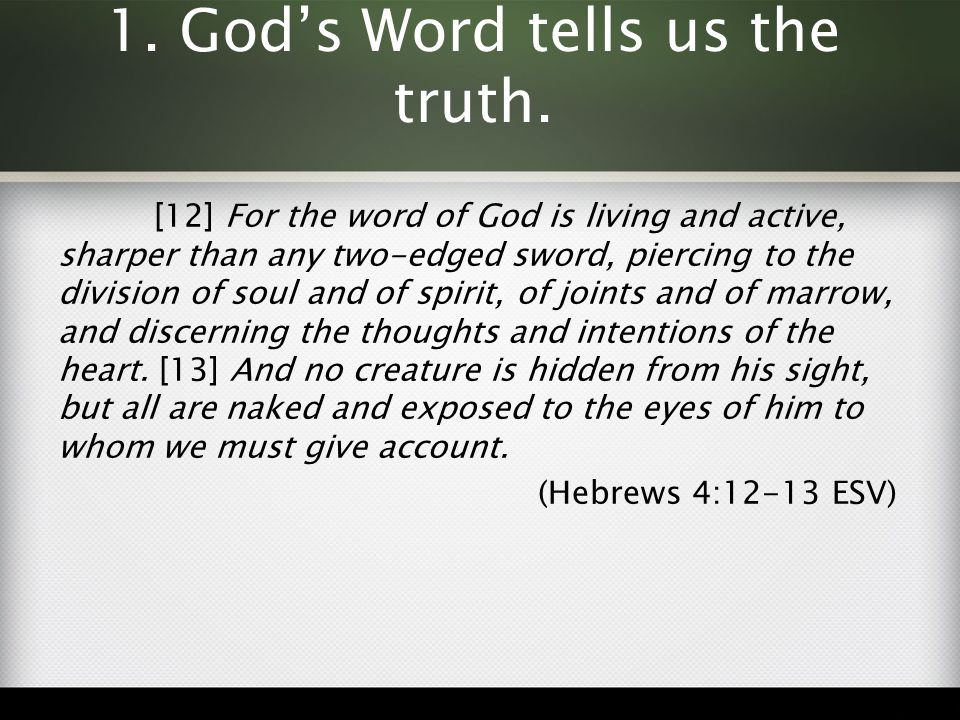 1. God's Word tells us the truth.