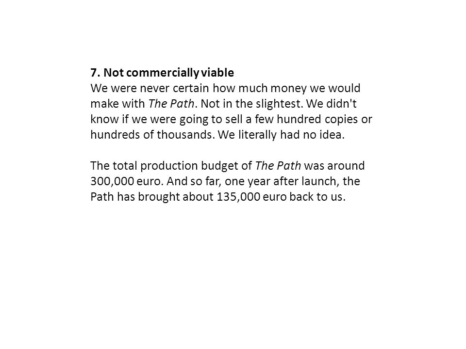 7. Not commercially viable We were never certain how much money we would make with The Path.