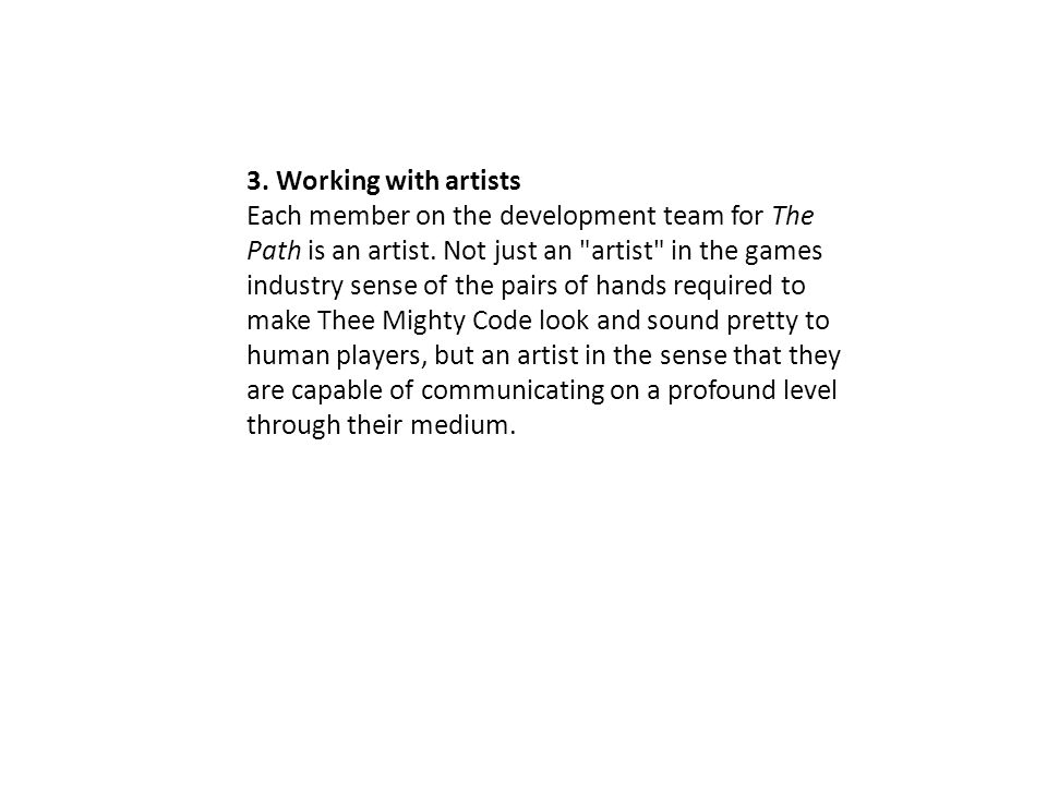 3. Working with artists Each member on the development team for The Path is an artist.