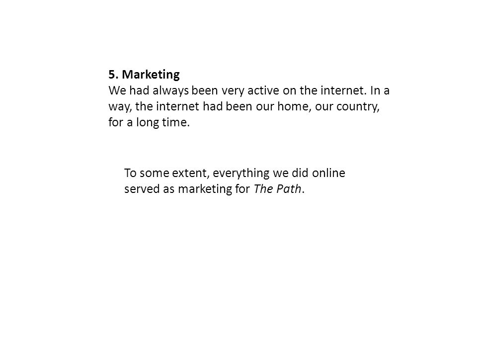 5. Marketing We had always been very active on the internet.