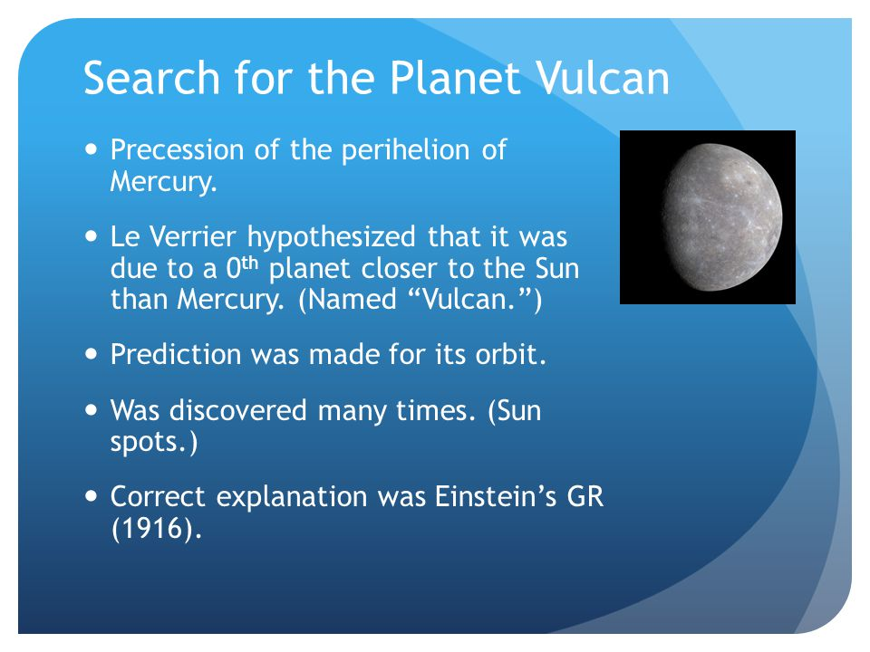 Search for the Planet Vulcan Precession of the perihelion of Mercury.