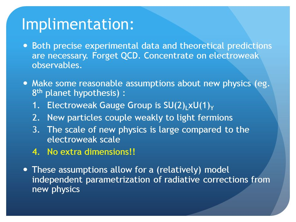 Implimentation: Both precise experimental data and theoretical predictions are necessary.
