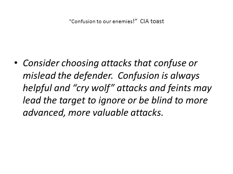 Confusion to our enemies ! CIA toast Consider choosing attacks that confuse or mislead the defender.
