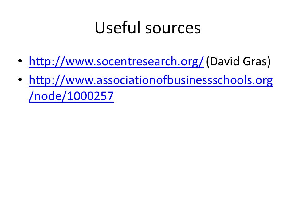 Useful sources http://www.socentresearch.org/ (David Gras) http://www.socentresearch.org/ http://www.associationofbusinessschools.org /node/1000257 http://www.associationofbusinessschools.org /node/1000257